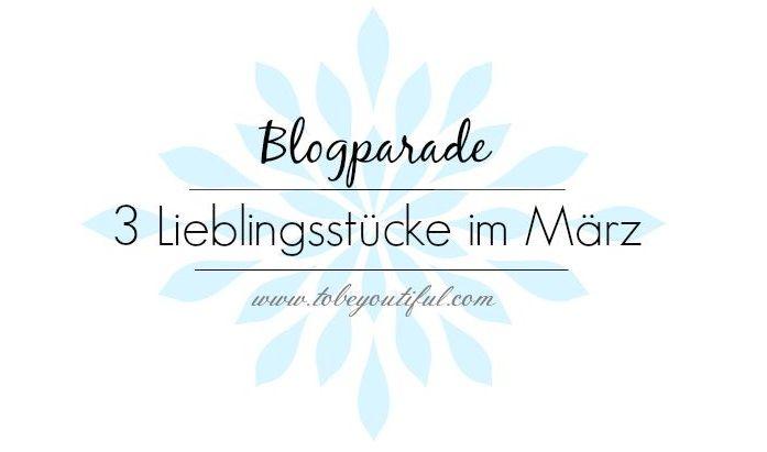 Blogparade: 3 Lieblingsstücke im März