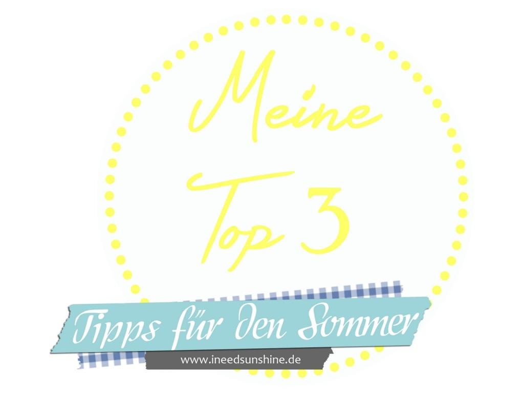 Top 3 Tipps für den Sommer