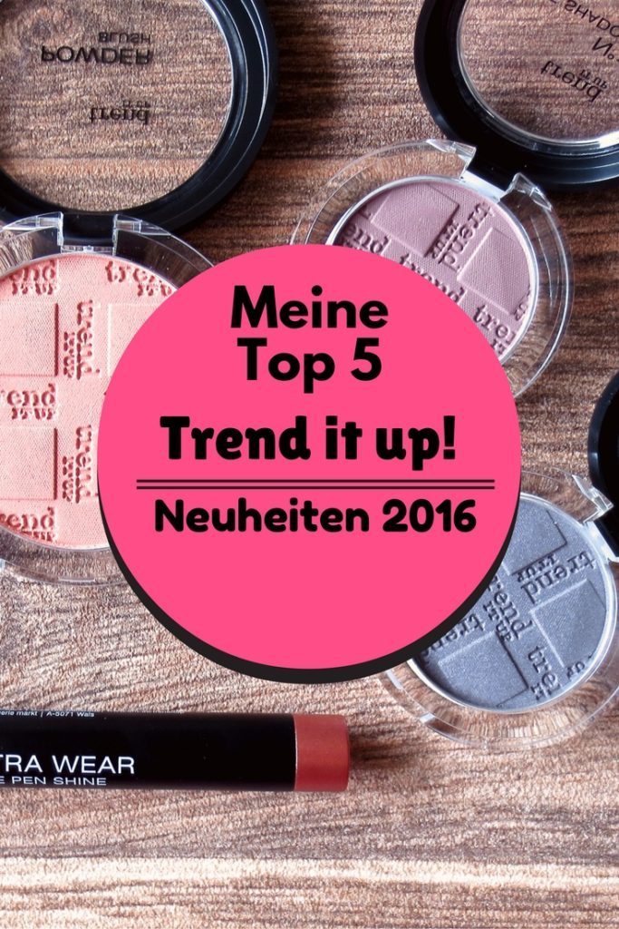 Meine Top 5 trend it up! Neuheiten