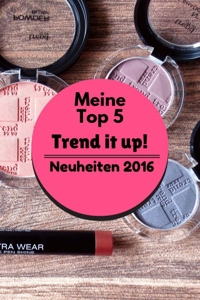 Meine Top 5 trend it up! Neuheiten