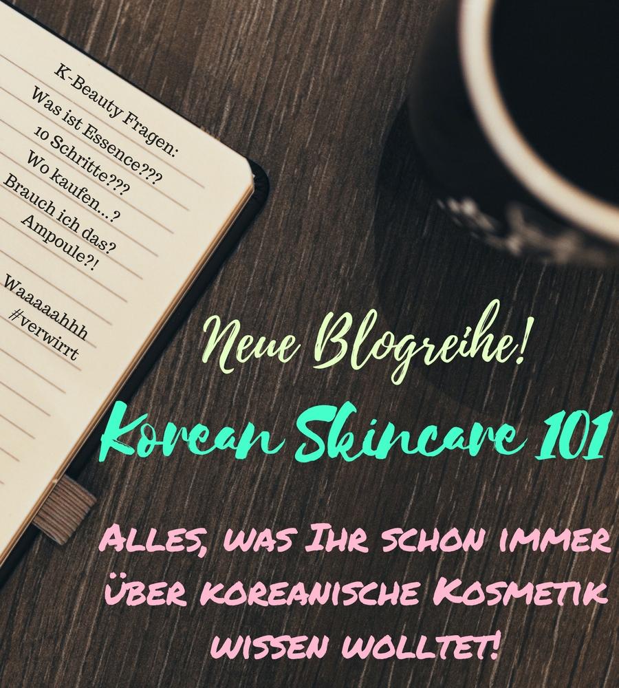 Neue Blogreihe: Korean Skincare 101 – Alles über Koreanische Kosmetik!