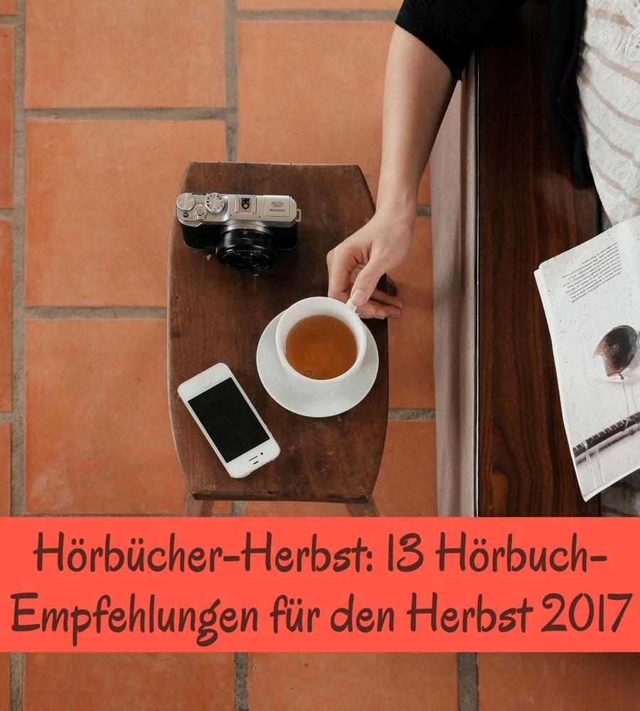 Hörbuch-Herbst: 13 Hörbuch-Empfehlungen für den Herbst 2017