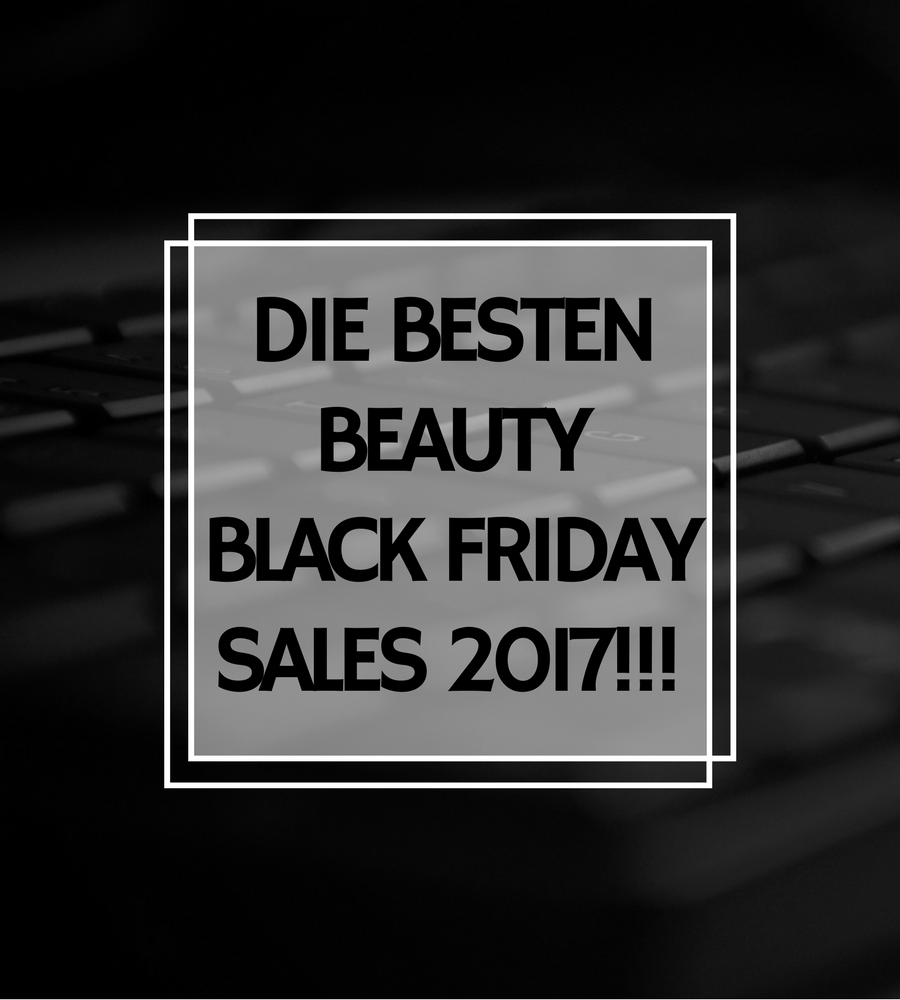 Die Besten Beauty Black Friday Sales 2017