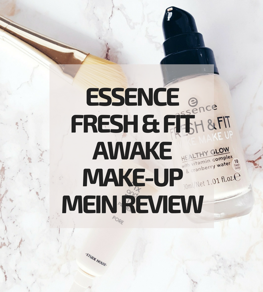 Essence Fresh & Fit Awake Makeup – mein Review