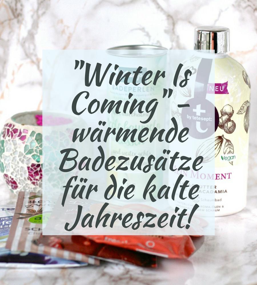 Winter is coming: Wärmende Badezusätze für die kalte Jahreszeit
