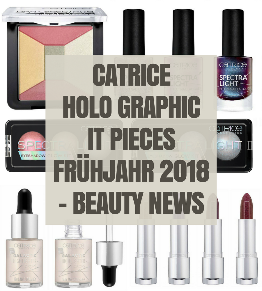 Catrice HOLO graphic It Pieces Frühling 2018 – Beauty News