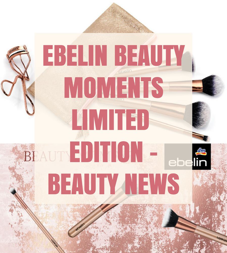 [GER] Ebelin Beauty Moments Limited Edition – Beauty News