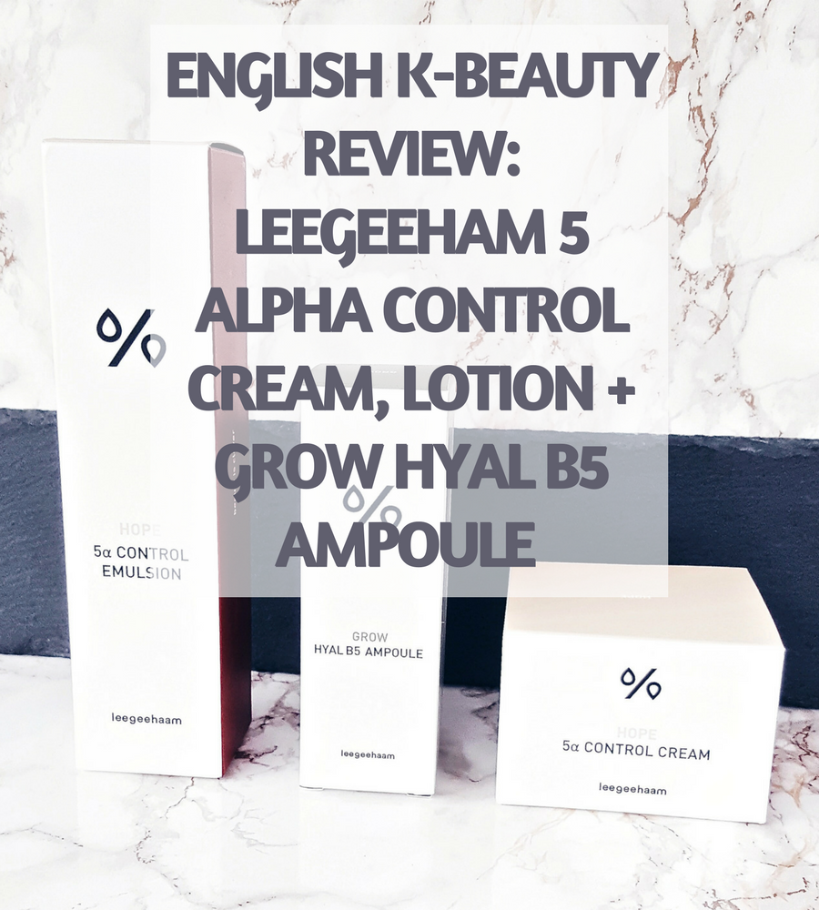 [ENG] K-Beauty Review: Leegeehaam 5 Alpha Control Cream, Emulsion + Grow Hyal B5 Ampoule