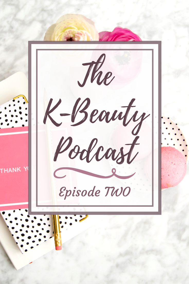 The K-Beauty Podcast Episode Two: Asian Skincare Trends in 2018