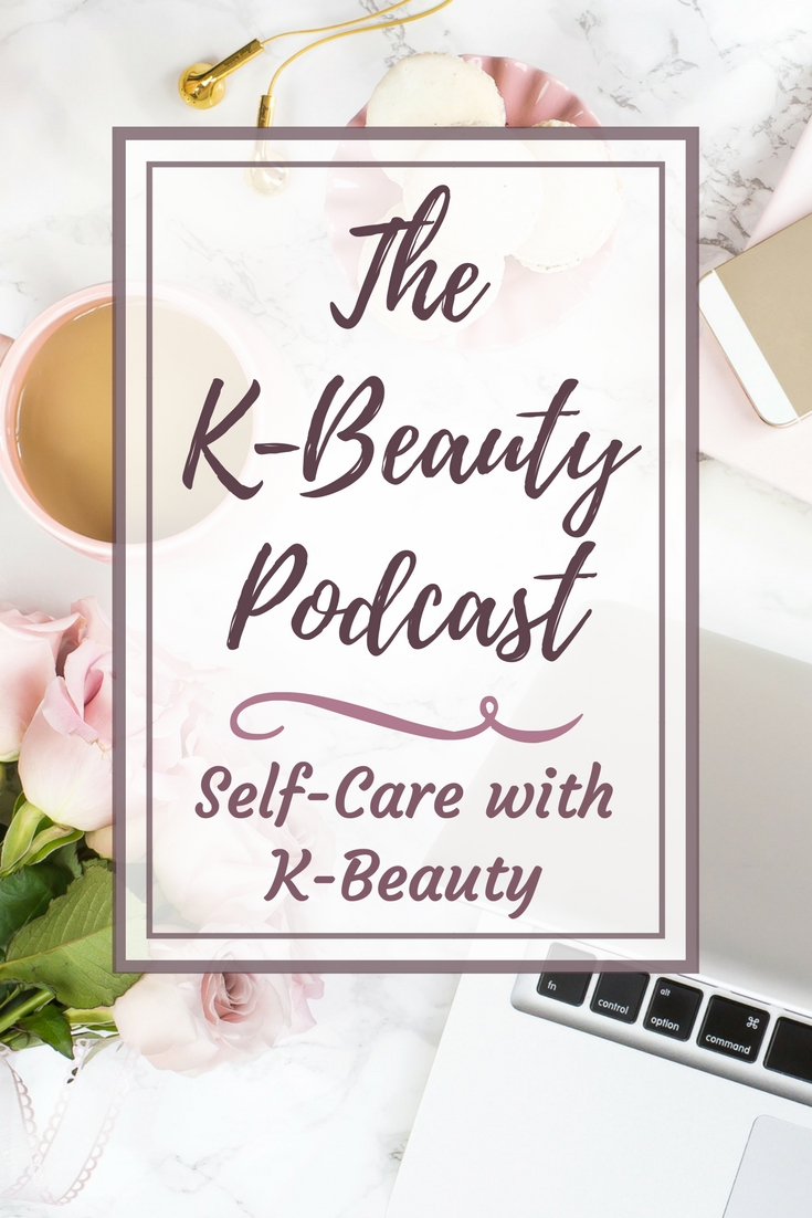 The K-Beauty Podcast: Self-Care with K-Beauty