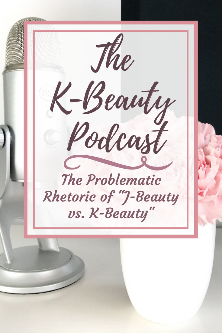 The K-Beauty Podcast: The Problematic Rhetoric of J-Beauty vs. K-beauty