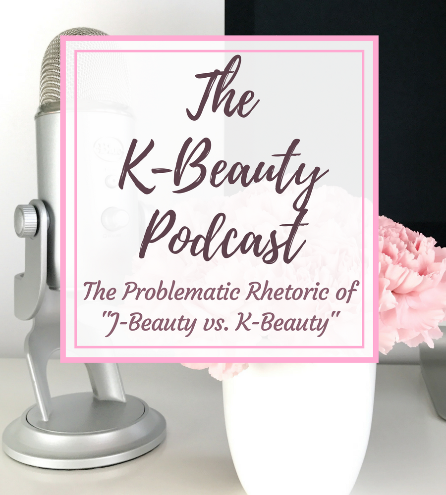 """[ENG] The K-Beauty Podcast: The Problematic Rhetoric of """"J-Beauty vs. K-beauty"""""""