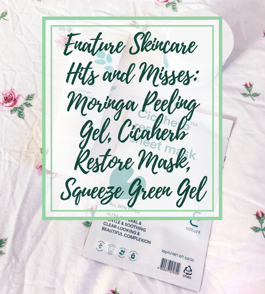 [ENG] Enature Skincare Hits and Misses: Moringa Peeling Gel, Cicaherb Restore Mask, Squeeze Green Gel