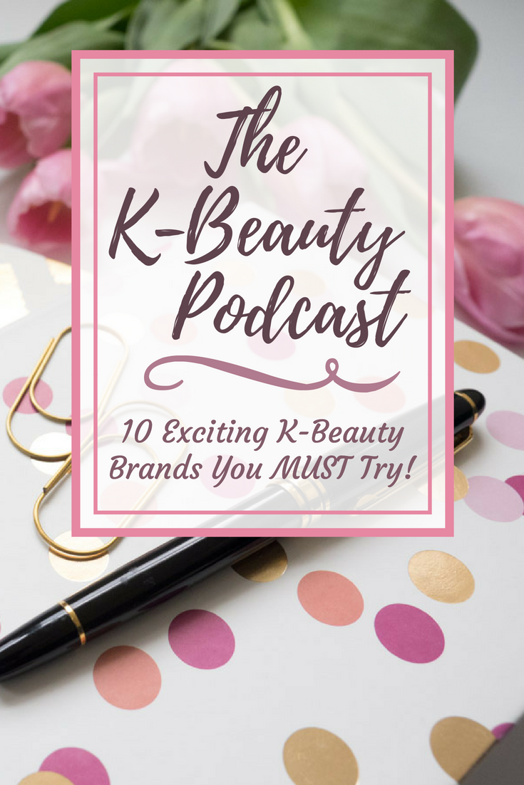The K-Beauty Podcast: 10 Exciting K-Beauty Brands You MUST Try!