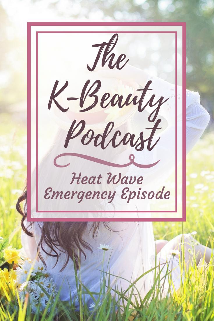 The K-Beauty Podcast - Heat Wave Emergency Episode!