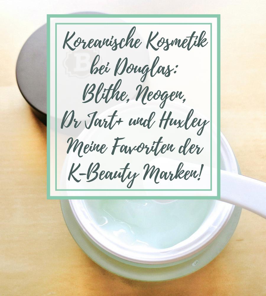 [GER] Koreanische Kosmetik bei Douglas: Blithe, Neogen, Dr. Jart+ und Huxley – meine Favoriten der K-Beauty Marken!