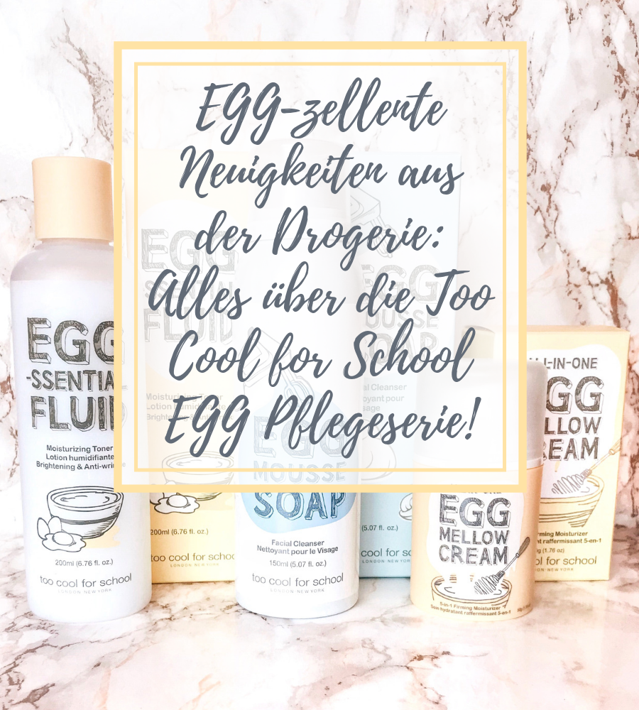 [GER] EGG-zellente Neuigkeiten aus der Drogerie: Alles über die Too Cool For School EGG Pflegeserie!