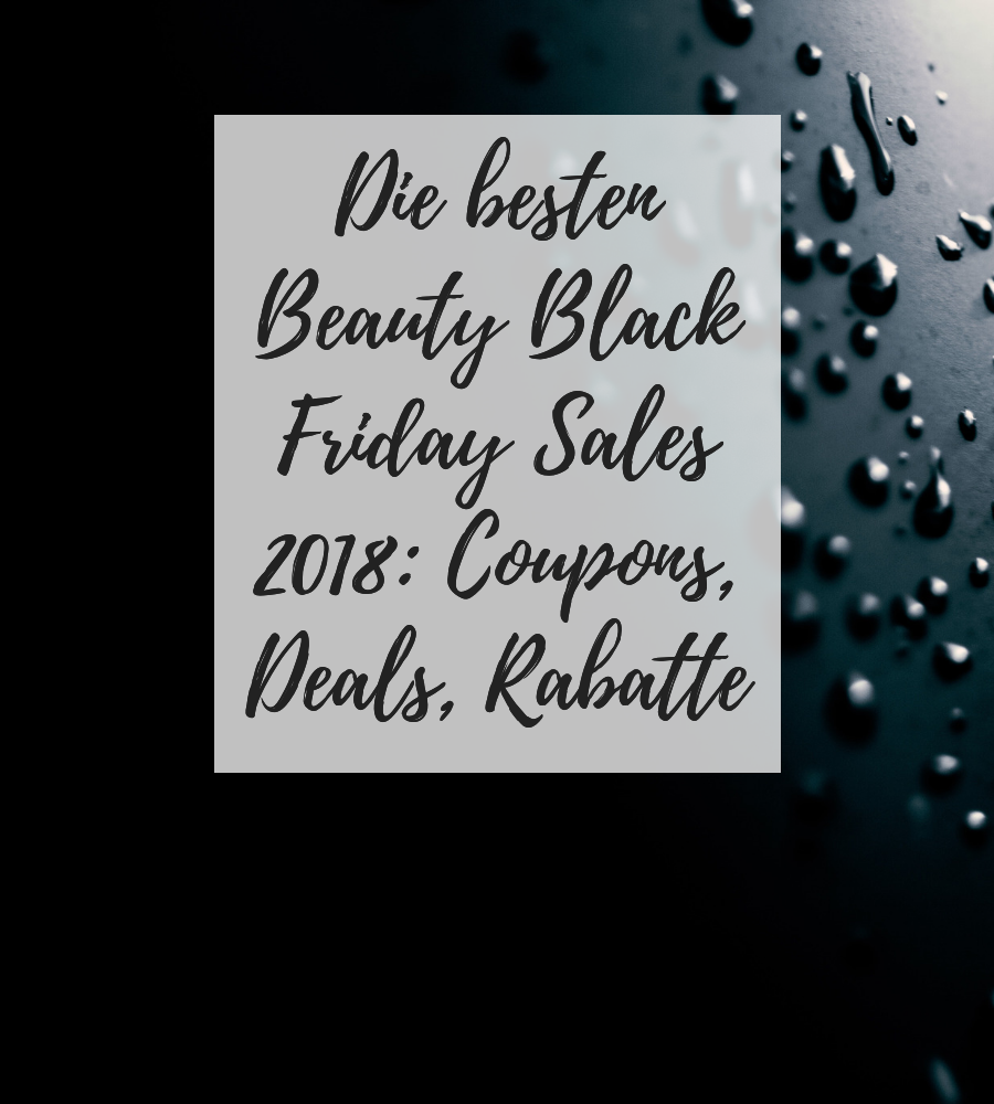 Beauty Black Friday Sales 2018 - die besten Deals, Coupons, Rabatte