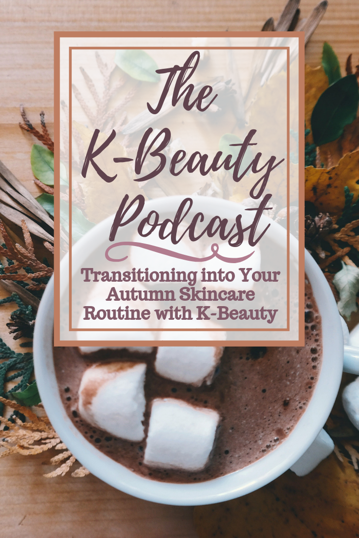 Transitioning into Your Autumn Skincare Routine with K-Beauty: The K-Beauty Podcast