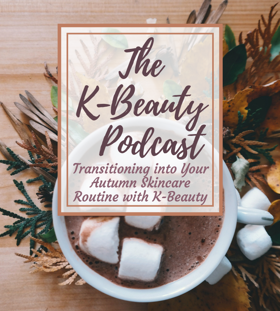 The K-Beauty Podcast: Transitioning into Your Autumn Skincare Routine with K-Beauty