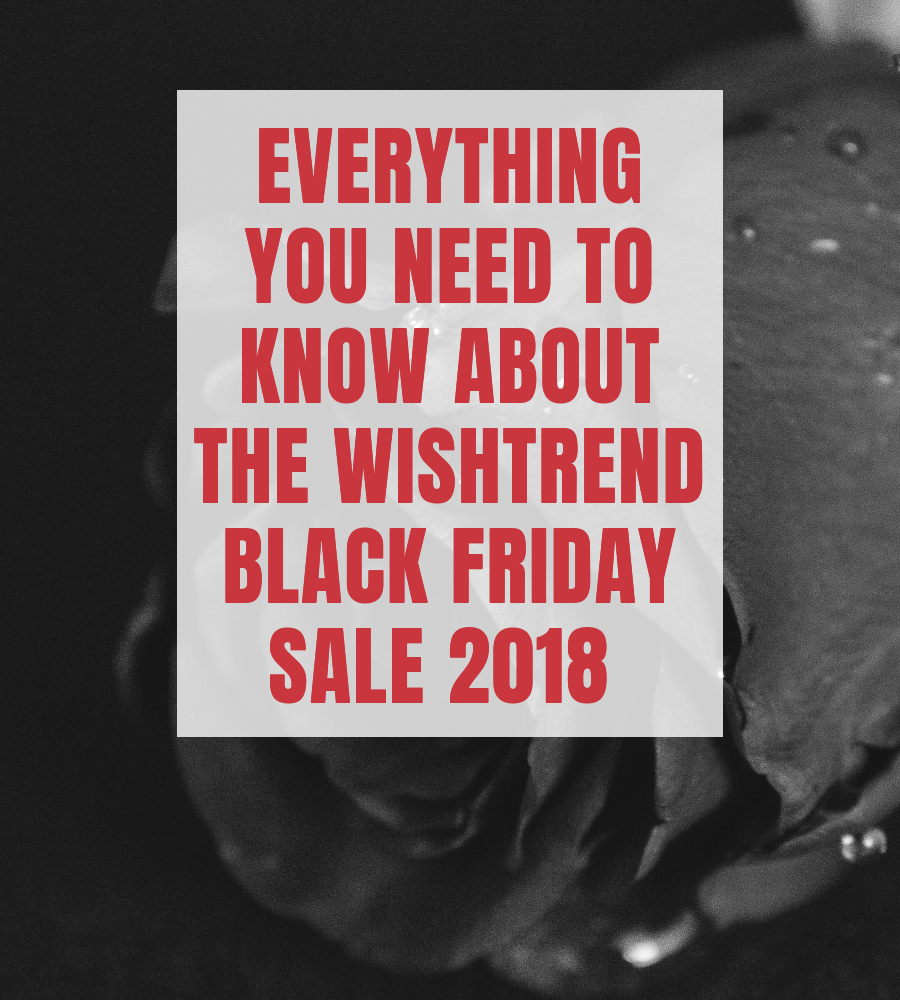 wishtrend black friday sale 2018 - everything you need to know!