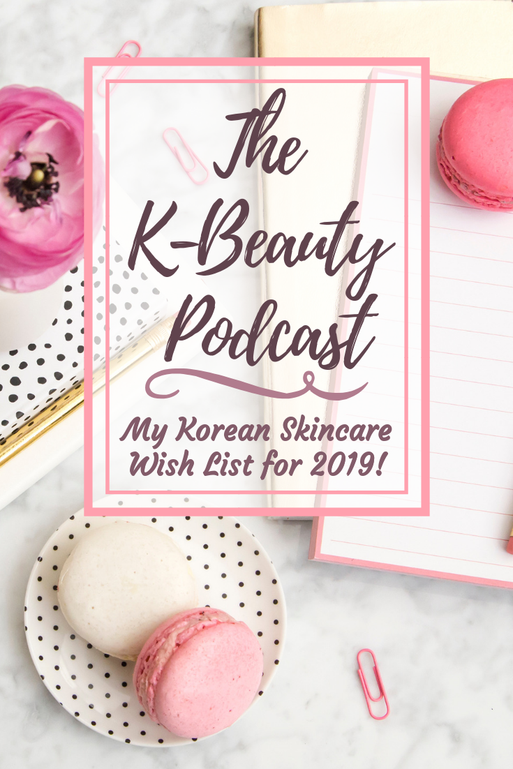 My Korean Skincare Wish List for 2019 - The K-Beauty Podcast