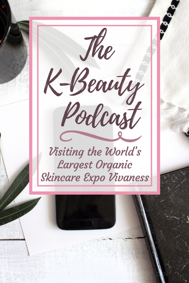 Visiting the World's Largest Organic Skincare Expo Vivaness - The K-Beauty Podcast