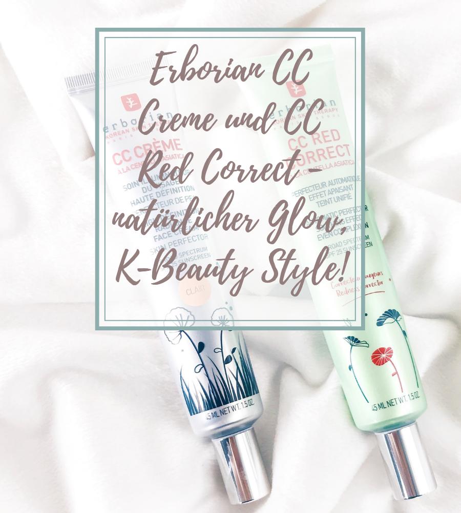 Erborian CC Creme und CC Red Correct - natürlicher Glow, K-Beauty Style!