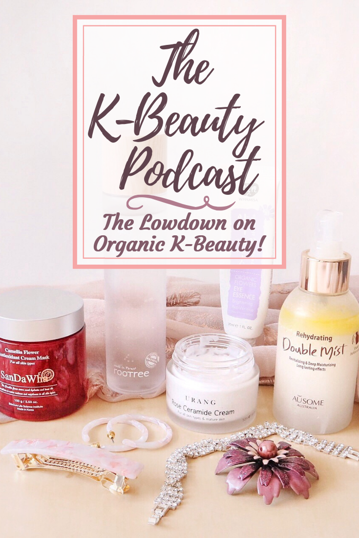 The K-Beauty Podcast: The Lowdown on Organic K-Beauty!