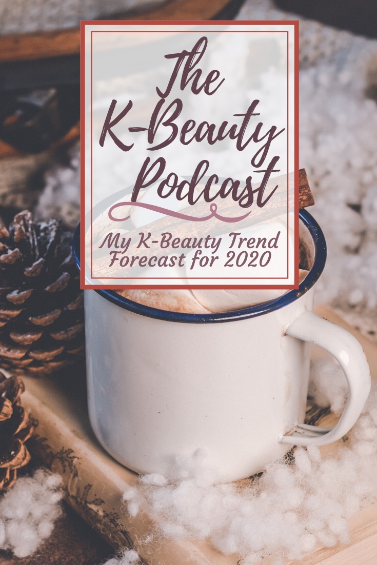 My K-Beauty Trend Forecast for 2020: The K-Beauty Podcast Ep. 24