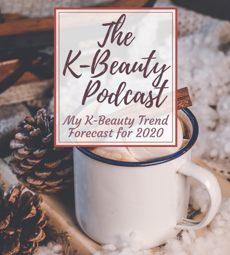 My K-Beauty Trend Forecast for 2020 - K-beauty podcast