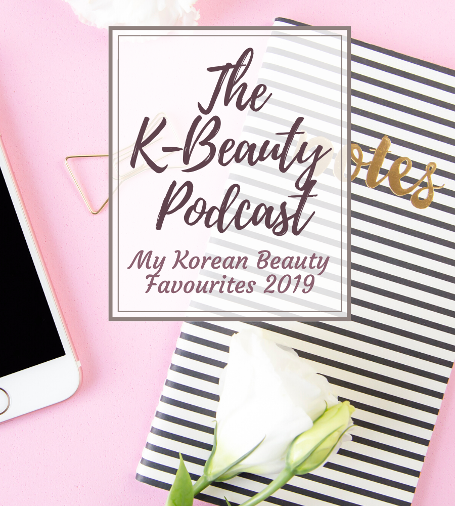 My Korean Beauty Favourites 2019 - The K-Beauty Podcast