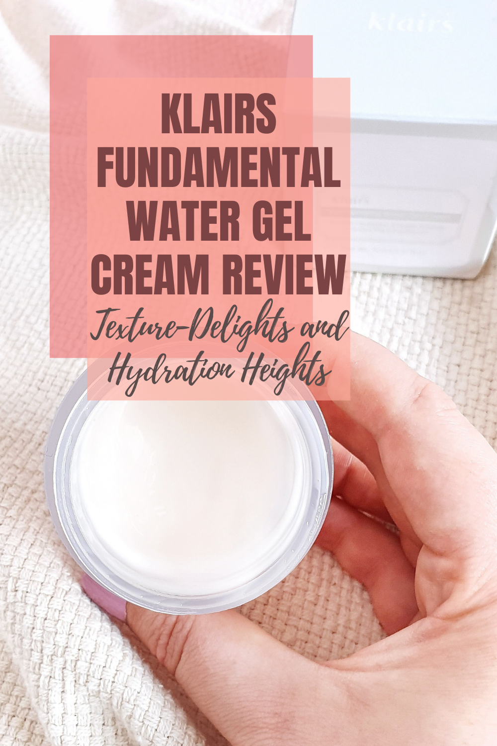 Klairs Fundamental Water Gel Cream Review - Texture Delights and Hydration Heights!