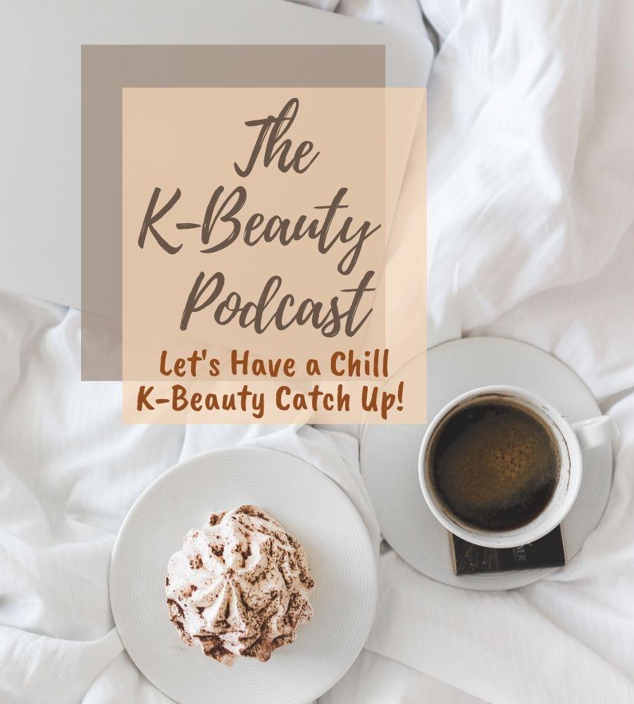 The K-Beauty Podcast: Let's Have a Chill K-Beauty Catch Up