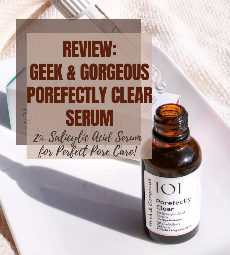 Geek & Gorgeous Porefectly Clear Serum review